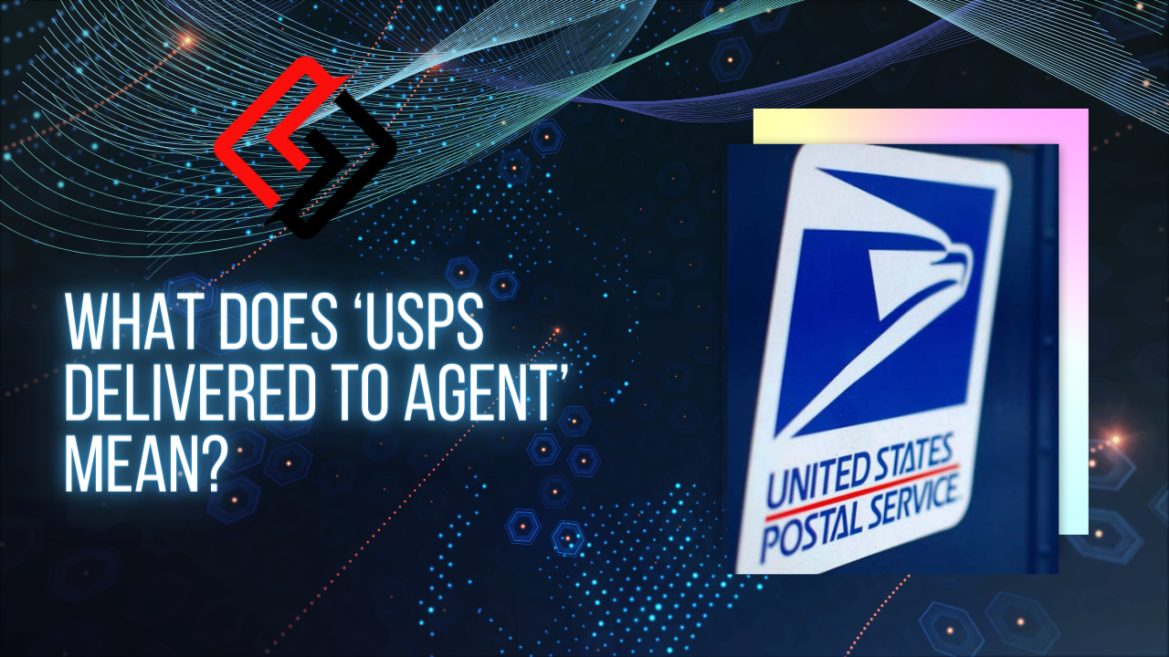 What Does 'USPS Delivered to Agent' Mean